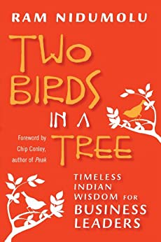 Two Birds in a Tree: Timeless Indian Wisdom for Business Leaders by [Nidumolu, Ram]