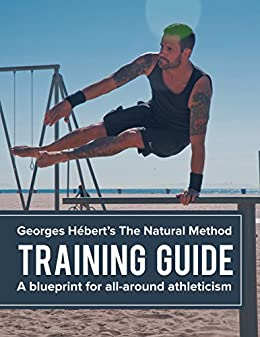 Download for free The Natural Method Training Guide: A blueprint for all-around athleticism inspired by George Hébert