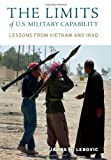 The Limits of U.S. Military Capability: Lessons from Vietnam and Iraq