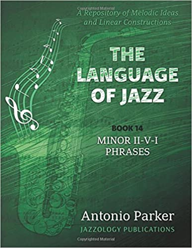 Epub-eBooks The Language Of Jazz - Book 14 Minor II-V-I Phrases: A Repository of Melodic Ideas and Linear Constructions (Volume 14) auf Deutsch PDF DJVU