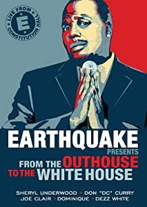Earthquake Presents: From the Outhouse to the Whitehouse