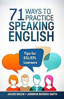 71 Ways to Practice Speaking English: Tips for ESL/EFL Learners by [Bolen, Jackie, Booker Smith, Jennifer]