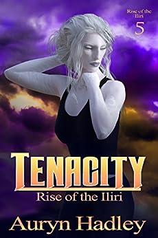 Tenacity (Rise of the Iliri Book 5) by [Hadley, Auryn]