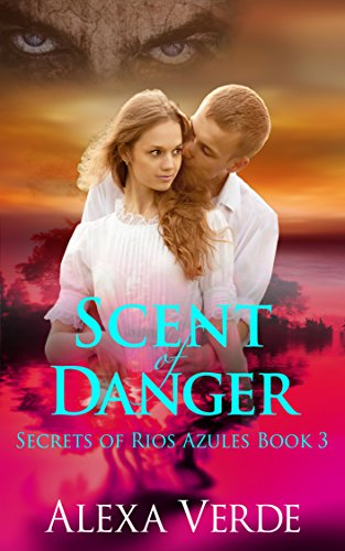 Scent of Danger: Christian Multicultural Romantic Suspense (Secrets of Rios Azules Book 3) by [Verde, Alexa]