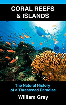 Coral Reefs Islands The Natural History Of A Threatened Paradise