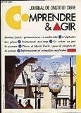 JOURNAL DE L'INSTITUT MARIE CURIE - COMPRENDRE ET AGIR - NUMERO 1 / L'ALPHABET DES GENES - TRAITEMENT NON STOP - LE CRANE VU PAR LE SCANNER - P ET MARIE CURIE : POUR LE PROGRES DE LA SCIENCE -....