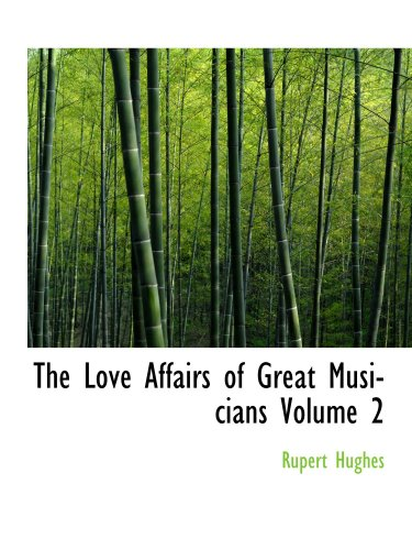 The Love Affairs of Great Musicians  Volume 2 PDF