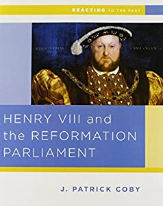 Henry VIII and the Reformation of Parliament (Reacting to the Past)