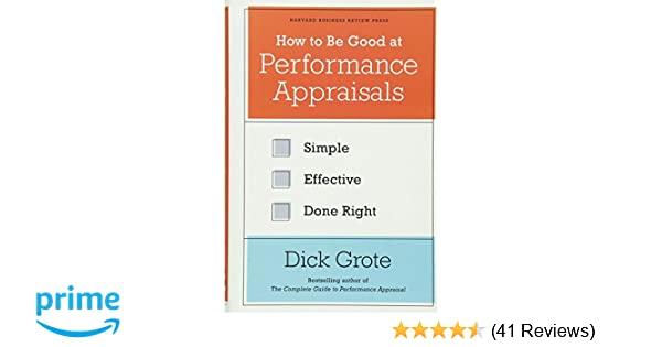 amazoncom how to be good at performance appraisals simple effective done right 9781422162286 dick grote books