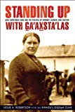 Standing Up with Ga'axsta'las: Jane Constance Cook and the Politics of Memory, Church, and Custom (Women and Indigenous Studies Series), Leslie A. Robertson, the Kwagu'l Gixsam Clan, 0774823852
