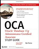 OCA: Oracle Database 11g Administrator Certified Associate Study Guide: (Exams1Z0-051 and 1Z0-052), Biju Thomas, 0470395125