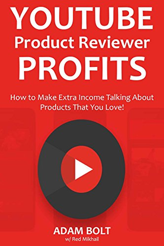Youtube Product Reviewer Profits (Youtube Fast Cash): How to Make Extra Income Talking About  Products That You Love! by [Bolt, Adam, Mikhail, Red]