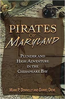 Pirates of Maryland: Plunder and High Adventure in the Chesapeake Bay (Pirates (Stackpole)) by Mark P. Donnelly (2012-10-01)