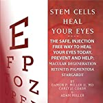 Stem Cells Heal Your Eyes | Damon P Miller II MD,Carlyle Coash MA,Adam Miller