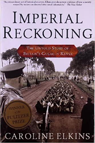 By Caroline Elkins Imperial Reckoning: The Untold Story of Britain's Gulag in Kenya (Reprint)