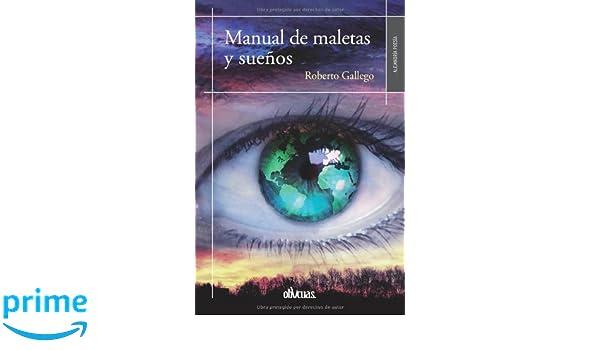 MANUAL DE MALETAS Y SUEÑOS (Spanish Edition): ROBERTO GALLEGO: 9788415824978: Amazon.com: Books