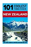 New Zealand: New Zealand Travel Guide: 101 Coolest Things to Do in New Zealand (New Zealand Travel Guide, Backpacking New Zealand, Budget Travel New ... Wellington, Queenstown, Christchurch)