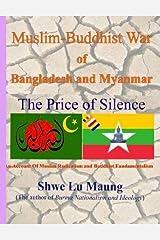 Muslim-Buddhist War of Bangladesh and Myanmar - The Price of Silence Kindle Edition