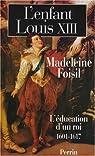 L'enfant Louis XIII : L'éducation d'un roi (1601-1617) par Foisil