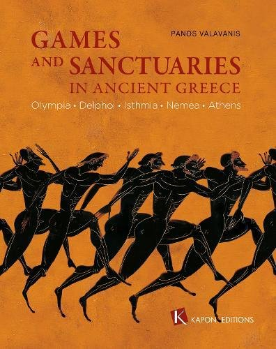 Games and Sanctuaries in Ancient Greece: Olympia, Delphoi, Isthmia, Nemea, Athens