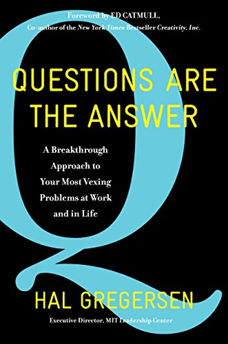 Questions Are the Answer: A Breakthrough Approach to Your Most Vexing Problems at Work and in Life (Questions To Ask A Ceo About Strategy)