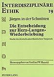 Die Entscheidung zur Herz-Lungen-Wiederbelebung: Studie im deutsch-amerikanischen Vergleich (Forum Interdisziplinäre Ethik) (German Edition)