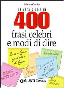 Quattrocento frasi celebri e modi di dire: 9788844036317: Amazon.com
