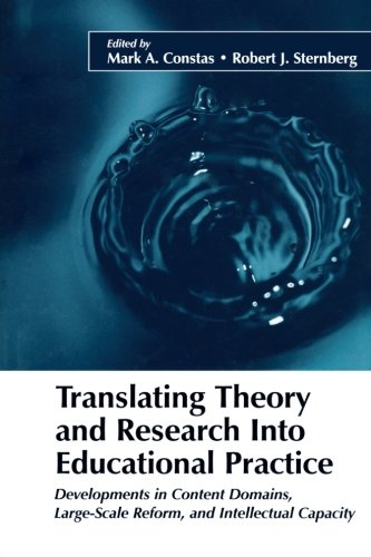 Translating Theory and Research into Educational Practice: Developments in Content Domains, Large Scale Reform, and Intellectual Capacity.