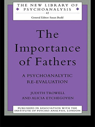 The Importance of Fathers: A Psychoanalytic Re-evaluation (The New Library of Psychoanalysis) (Reading Anna Freud)