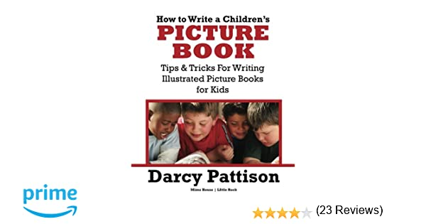 How to Write a Children's Picture Book: Darcy Pattison ...