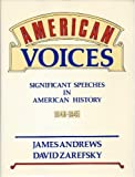 American Voices : Significant Speeches in American History, 1640-1945, Andrews, James R. and Zarefsky, David, 080130217X