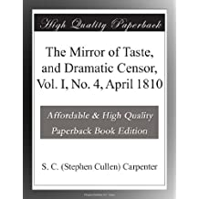 The Mirror of Taste, and Dramatic Censor, Vol. I, No. 4, April 1810