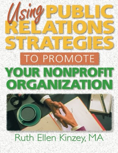 Using Public Relations Strategies to Promote Your Nonprofit Organization (Haworth Marketing Resources)