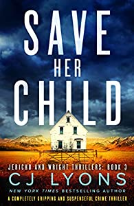 Save Her Child: A completely gripping and suspenseful crime thriller (Jericho and Wright Thrillers Book 3)