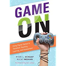 Game On: Using Digital Games to Transform Teaching, Learning, and Assessment—a practical guide for educators to select and tailor digital games to their students' needs