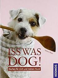 Iss was, Dog!: Kochen für Hund und Mensch