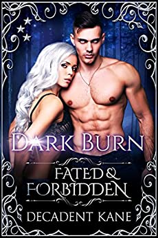 Dark Burn (Fated & Forbidden Book 4) by [Kane, Decadent]