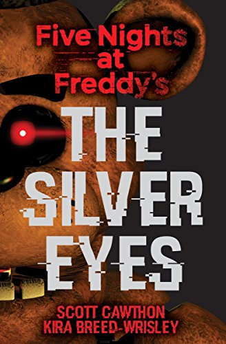 The Silver Eyes (Five Nights At Freddy's #1) by [Breed-Wrisley, Kira, Scott Cawthon]