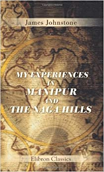 My Experiences in Manipur and the Naga Hills by James Johnstone (2001-10-03)