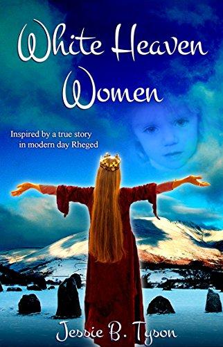 Book: White Heaven Women - Inspired by a true story in Rheged by Jessie B Tyson