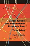 Global Justice and International Economic Law : Three Takes, Garcia, Frank J., 1107502748