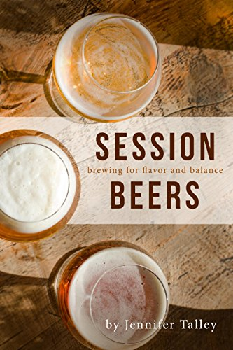 Session Beers: Brewing for Flavor and Balance by Jennifer Talley