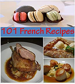 French recipes 101 french recipes for snacks appetizers dinner french recipes 101 french recipes for snacks appetizers dinner and dessert the forumfinder Gallery