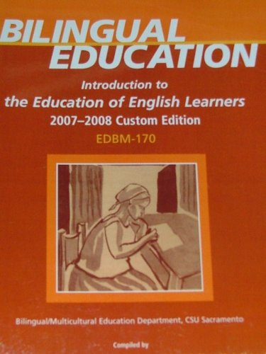 BILINGUAL EDUCATION: Introduction to the Education of English Learners 2007-2008 Custom Edition EDBM-170