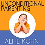 Unconditional Parenting: Moving from Rewards and Punishments to Love and Reason | Alfie Kohn