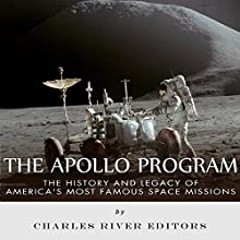 The Apollo Program: The History and Legacy of America's Most Famous Space Missions Audiobook by Charles River Editors Narrated by Bob Barton