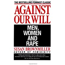 Against Our Will: Men, Women, and Rape