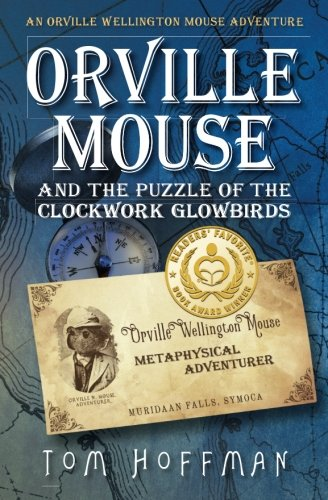 Orville Mouse and the Puzzle of the Clockwork Glowbird (Orville Wellington Mouse) (Volume 1)