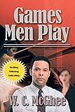 Games Men Play, W. C. McGhee, 1468523058