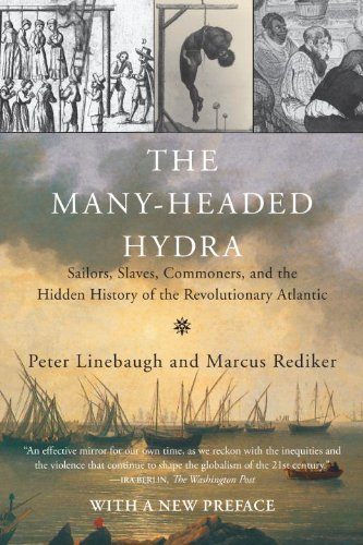 The Many-Headed Hydra: Sailors, Slaves, Commoners, and the Hidden History of the Revolutionary Atlantic by Peter Linebaugh -